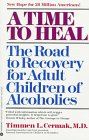 A Time to Heal: The Road to Recovery for Adult Children of Alcoholics