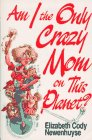 Am I the Only Crazy Mom on this Planet?, Elizabeth C. Newenhuyse, 0310386314