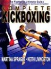 Complete Kickboxing: The Fighter's Ultimate Guide to Techniques, Concepts, Strategy for Sparring and Competition