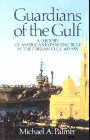 Guardians of the Gulf: A History of America's Expanding Role in the Persian Gulf, 1833-1992