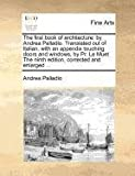 The first book of architecture: by Andrea Palladio. Translated out of Italian, with an appendix touching doors and windows, by Pr. le Muet the ninth edition, corrected and Enlarged ..., Andrea Palladio, 1170861407