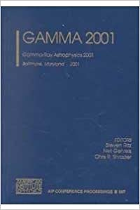 Book Gamma 2001: Gamma-Ray Astrophysics 2001, Baltimore, Maryland 4-6 April 2001 (AIP Conference Proceedings)