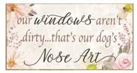 Our Windows Aren't Dirty That's Our Dogs Nose Art, Vintage Farmhouse Home Decor, Wooden Hanging Sign, Wall Rustic Decorative Wood Plaque, Puppy Lover, Kitchen, Bathroom