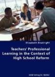 Teachers' Professional Learning in the Context of High School Reform, Elizabeth Boatright, 3836463733