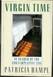 Virgin Time: In Search of the Contemplative Life by Patricia Hampl (1992-08-26)