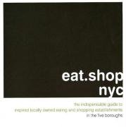 eat.shop nyc: The Indispensable Guide to Inspired, Locally Owned Eating and Shopping Establishments (eat.shop - Cabazon Shopping