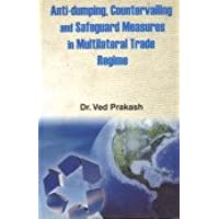 Anti Dumping Countervailing and Safeguard Measures in Multilateral Trade Regime