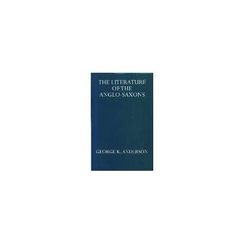 Literature of the Anglo Saxons (Oxford University Press Academic Monograph Reprints) George K Anderson
