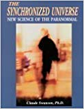 The Synchronized Universe: New Science of the Paranormal by Claude Swanson (2003-08-02)