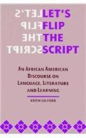 Let's Flip the Script: An African American Discourse on Language, Literature, and Learning (African American Life Series) by Wayne State Univ Pr