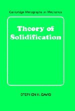 Theory of Solidification (Cambridge Monographs on Mechanics)