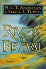 Rivers of Revival : How God Is Moving and Pouring Himself Out on His People Today, Anderson, Neil T. and Towns, Elmer L., 0830719342