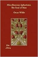 Book By Oscar Wilde: Miscellaneous Aphorisms; The Soul of Man
