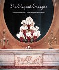 The Elegant Epergne, Jane Shadel Spillman and Susan S. Hermanos, 0810932636