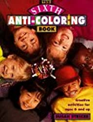 The Sixth Anti-Coloring Book: Creative Activities for Ages 6 and Up