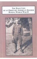 The Daily Life of an Ordinary American Soldier During World War II: The Letters of Wilbur C. Berget
