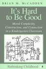 It's Hard to Be Good : Moral Complexity, Construction, and Connection in a Kindergarten Classroom, McCadden, Brian, 0820433802