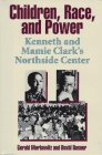 Children, Race, and Power : Kenneth and Mamie Clark's Northside Center, Markowitz, Gerald and Rosner, David, 0813916879