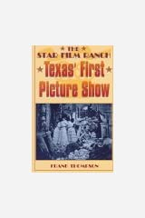 The Star Film Ranch: Texas' First Picture Show Paperback
