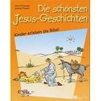 Die schönsten Jesus-Geschichten: Kinder erleben die Bibel