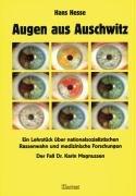 Augen aus Auschwitz: Ein Lehrstück über nationalsozialistischen Rassenwahn und medizinische Forschung - der Fall Dr. Karin Magnussen