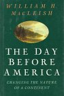 The Day Before America, MacLeish, William H., 0395468825