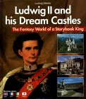 (Ludwig II. and His Dream Castles: The Fantasy World of a Storybook King. Ill. Captions English-French-Italian-Japanese)