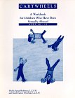 Cartwheels : A Workbook for Children Who Have Been Sexually Abused (Ages 10-13), Spinal-Robinson, Phyllis and Easton-Wickham, Randi, 0962737518