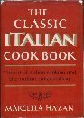 The Classic Italian Cook Book: The Art of Italian Cooking and the Italian Art of Eating by Marcella Hazan