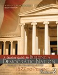 A Student Guide for Building a Democratic Nation Vol. 2 : A History of the United States 1877 to Present, Montgomery, William and Tijerina, Andres, 1465201572