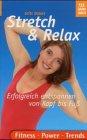 Stretch & Relax. Erfolgreich entspannen von Kopf bis Fuß.