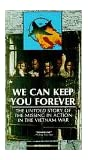 We Can Keep You Forever: The Untold Story of the Missing in Action in the Vietnam War