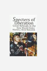 Specters of Liberation: Great Refusals in the New World Order (SUNY series in Radical Social and Political Theory) Hardcover
