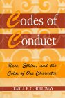 Codes of Conduct : Race, Ethics, and the Color of Our Character, Holloway, Karla F. C., 0813521556