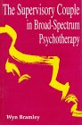 The Supervisory Couple in Broad-Spectrum Psychotherapy, Wyn Bramley, 1853433543