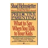 Predictive Parenting: What to Say When You Talk to You Kids