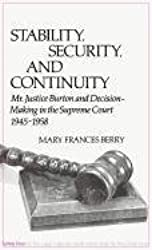 Stability, Security, and Continuity: Mr. Justice Burton and Decision-Making in the Supreme Court, 1945-1958 (Contributions in Legal Studies; No. 1)