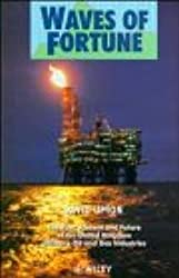 Waves of Fortune: The Past, Present and Future of the United Kingdom Offshore Oil and Gas Industries