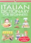 img - for Italian Dictionary for Beginners: Usborne Internet-Linked (Beginners Dictionaries) (English and Italian Edition) book / textbook / text book