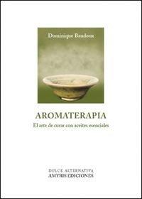 Aromaterapia : el arte de curar con aceites esenciales