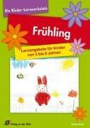 Frühling: Lernangebote für Kinder von 3 bis 6 Jahren (Die Kinder-Lernwerkstatt)