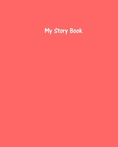 My Story Book - Create Your Own Picture Book with Coral Cover: 100 Pages, Wide Ruled, 8 x 10 Book, Soft Cover ebook