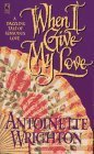 img - for When I Give My Love by Antoinette Wrighton (1996-05-01) book / textbook / text book