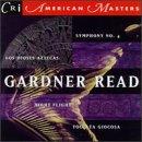 Gardner Read: Toccata Giocosa, Op. 94 / Night Flight, Op. 44 / Symphony, No. 4, Op. 92 / Los Dioses Aztecas, Op. 107