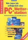 Price comparison product image Wie baue ich erfolgreich eine PC- Wetterstation. Leichtverständlich mit Conrad- Baugruppen.