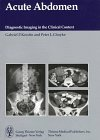 Acute Abdomen : Diagnostic Imaging in the Clinical Context, Krestin, G. P., 0865776067