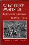 img - for What Prize Awaits Us: Letters from Guatemala by Bernice Kita (1988-11-03) book / textbook / text book