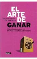 El arte de ganar / The Art of Winning: Como usar el ataque en campanas electorales exitosas / How to Use the Attack in a Successful Electoral Campaign (Spanish Edition)