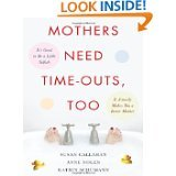 Mothers Need Time-Outs, Too: It's Good to be a Little Selfish--It Actually Makes You a Better Mother by Susan Callahan, Anne Nolen and Katrin Schumann (paperback)
