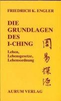 Die Grundlagen des I-Ching. Leben, Lebensgesetze, Lebensordnung Taschenbuch Friedrich K Engler 3591082422 MAK_GD_9783591082426